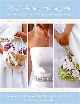 Easy Wedding Planning Plus: The Most Comprehensive and Easy to Use Wedding Planner