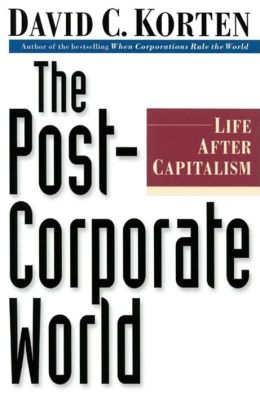 The Post-Corporate World : Life After Capitalism