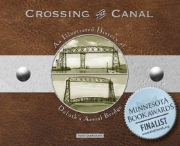 Crossing the Canal: An Illustrated History of Duluth's Aerial Bridge