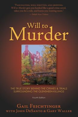 Will to Murder, 4th Edition: The True Story Behind the Crimes and Trials Surrounding the Glensheen Killings