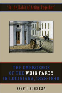 The Emergence of the Whig Party in Louisiana, 1828-1840