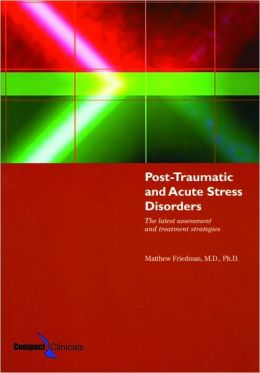 Post-Traumatic And Acute Stress Disorders: The Latest Assessment And Treatment Strategies