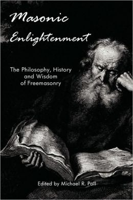 Masonic Enlightenment - The Philosophy, History And Wisdom Of Freemasonry