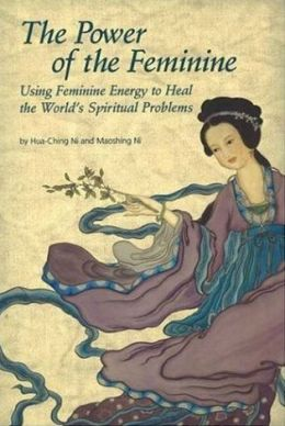 Power of the Feminine: Using Feminine Energy to Heal the World's Spiritual Problems