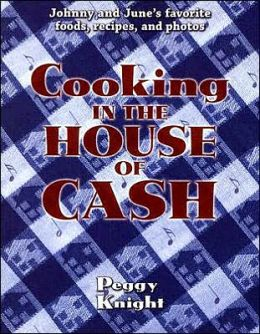 Cooking in the House of Cash: Johnny and June's Favorite Foods, Recipes, and Photos