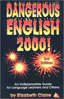 Dangerous English 2000!: An Indispensable Guide for Language Learners and Others