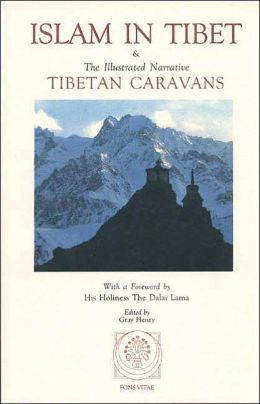 Islam in Tibet: Including Islam in the Tibetan Cultural Sphere - Buddhist and Islamic Viewpoints of Ultimate Reality - And the Illustrated Narrative - Tibetan Caravans