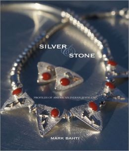 Silver & Stone: Profiles of American Indian Jewelers