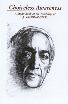 Choiceless Awareness: A Study Book of the Teachings of J. Krishnamurti