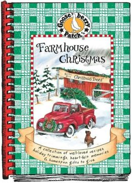 Farmhouse Christmas: A Collection of Well-Loved Recipes, Holiday Trimmings, Heart-Felt Memories and Homespun Gifts to Give