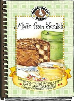 Made from Scratch: Chock-Full of Tried and True Recipes, Tips and Ideas for Bringing Family and Friends Together