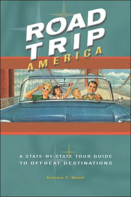 Road Trip America: A State-by-State Tour Guide to Offbeat Destinations