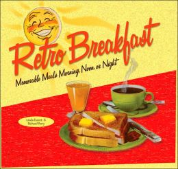 Retro Breakfast: Memorable Meals Morning, Noon, or Night Linda Everett and Richard Perry