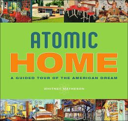 Atomic Home: A Guided Tour of the American Dream