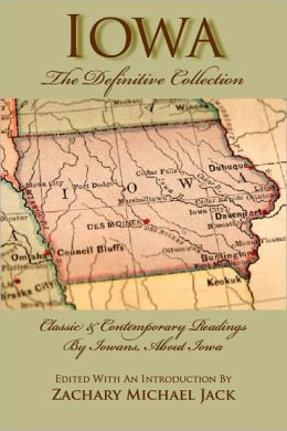 Iowa, the Definitive Collection: Classic and Contemporary Readings by Iowans, for Iowans