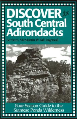 Discover the South Central Adirondacks: Four-Season Guide to the Siamese Ponds Wilderness (Discover the Adirondacks Series #1)