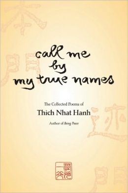 Call Me by My True Names: The Collected Poems of Thich Nhat Hanh