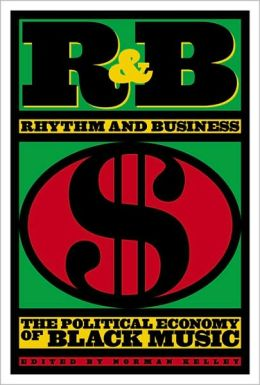 R&B (Rhythm & Business): The Political Economy of Black Music
