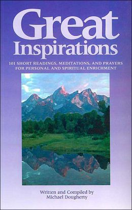 Great Inspirations: 101 Short Readings, Meditations, and Prayers for Personal and Spiritual Enrichment