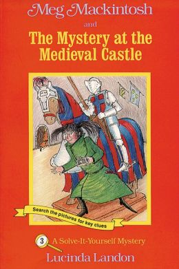 Meg MacKintosh and the Mystery at the Medieval Castle (Meg Mackintosh Mystery Series): A Solve-It-Yourself Mystery