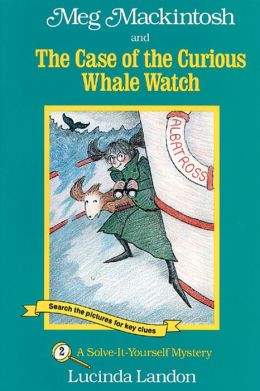 Meg Mackintosh and the Case of the Curious Whale Watch: A Solve-It-Yourself Mystery