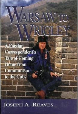 Warsaw to Wrigley: A Foreign Correspondent's Tale of Coming Home from Communism to the Cubs