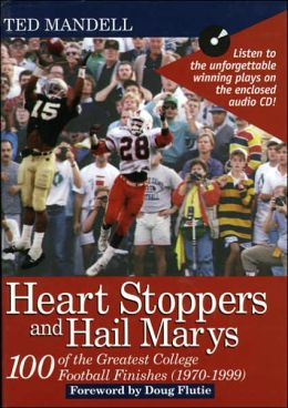 Heart Stoppers and Hail Marys: 100 of the Greatest College Football Finishes (1970-1999)