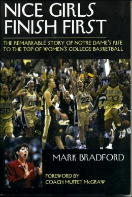 Nice Girls Finish First: The Remarkable Story of Notre Dame's Rise to the Top of the College Basketball World