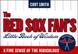 Red Sox Fan's Little Book of Wisdom: A Fine Sense of the Ridiculous