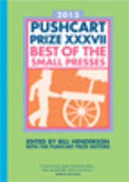 The Pushcart Prize XXXVII: Best of the Small Presses