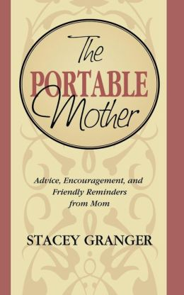 Portable Mother: Advice, Encouragement, and Friendly Reminders From Mom