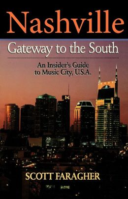 Nashville: Gateway to the South: An Insider's Guide to Music City, U.S.A.