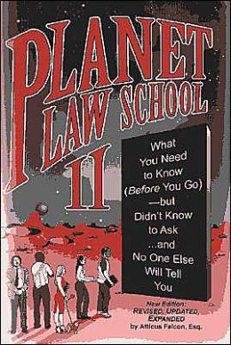 Planet Law School II: What You Need to Know (Before You Go) but Didn't Know to Ask...and No One Else Will Tell You