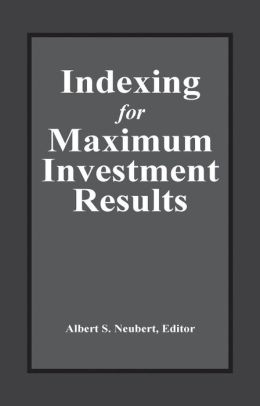 Indexing for Maximum Investment Results