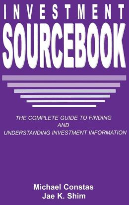 Investment Sourcebook: The Complete Guide to Finding and Understanding Investment Information