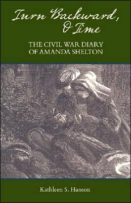 Turn Backward, O Time: The Civil War Diary of Amanda Shelton