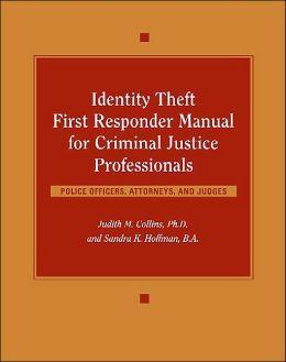 Identity Theft First Responder Manual for Criminal Justice Professionals: Law Enforcement, Fraud Investigators, Prosecutors, Judges
