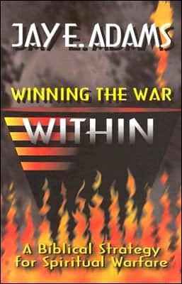 Winning the War within: A Bibical Strategy for Spiritual Warfare