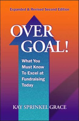 Over Goal!: What You Must Know to Excel at Fundraising Today
