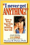 I Never Get Anything!: How to Keep Your Kids from Running Your Life