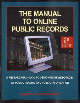 The Manual to Online Public Records, 2nd Edition: The Researchers Tool to Online Resources of Public Records and Public Information