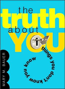 The Truth About You: Things You Don't Know You Know Mary M. Bauer
