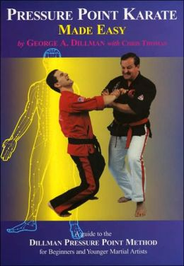 Pressure Point Karate Made Easy; A Guide to the Dillman Pressure Point Method for Beginners and Younger Martial Artists