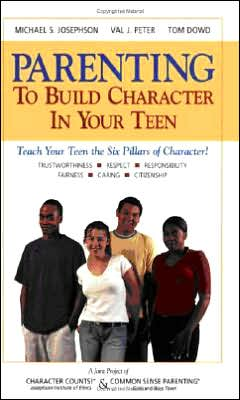 Parenting to Build Character in Your Teen: Teach Your Teens the Six Pillars of Character!