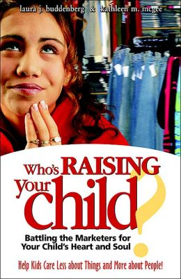 Who's Raising Your Child? Battling the Marketers for Your Child's Heart and Soul