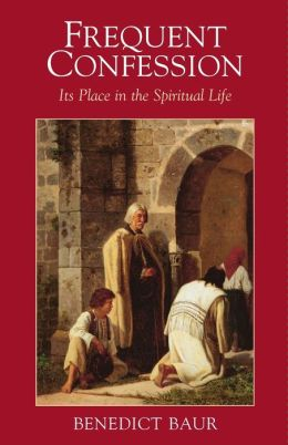 Frequent Confession: Its Place in the Spiritual Life