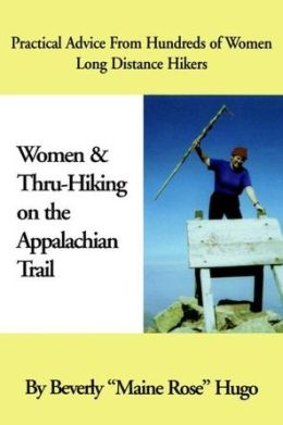 Women and Thru-Hiking on the Appalachian Trail: Practical Advice from Hundreds of Women Long-Distance Hikers