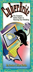 Cyberbride: The Complete Online Guide to Planning Your Wedding