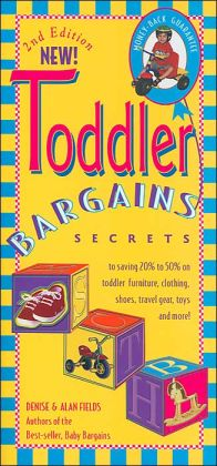 Toddler Bargains: Secrets to Saving 20% to 50% on Toddler Furniture, Clothing, Shoes, Travel Gear, Toys and More!