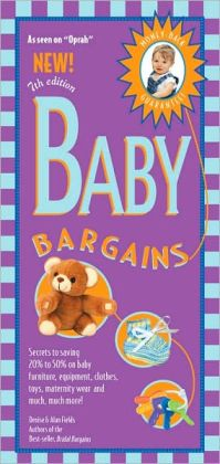 Baby Bargains, 7th Edition: Secrets to Saving 20% to 50% on baby furinture, gear, clothes, toys, maternity wear and much more!